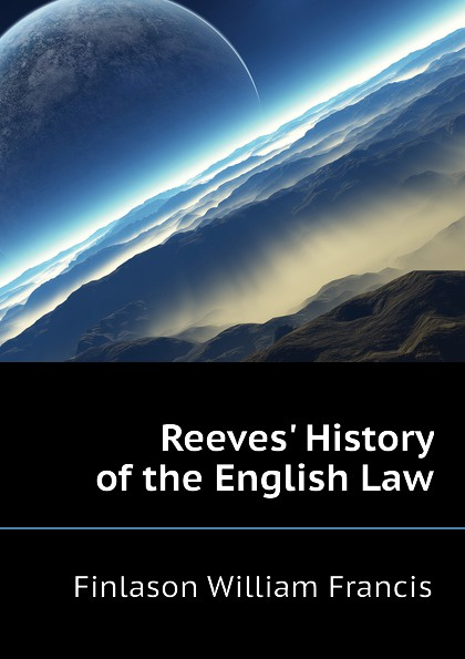 Reeves. History of the English Law