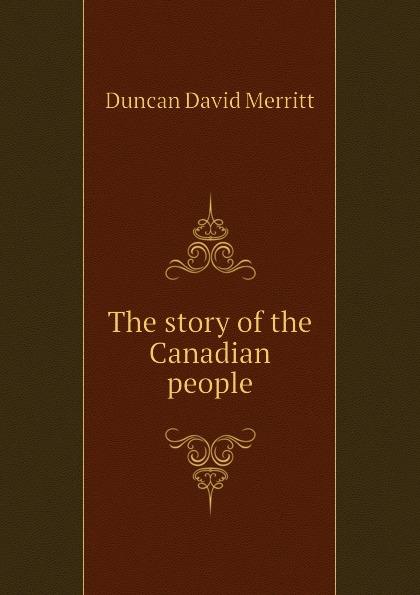 Duncan David Merritt The story of the Canadian people недорго, оригинальная цена