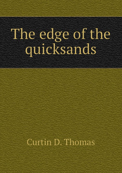 Curtin D. Thomas The edge of the quicksands