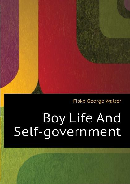 Fiske George Walter Boy Life And Self-government boy george köln