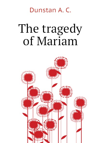 Dunstan A. C. The tragedy of Mariam все цены