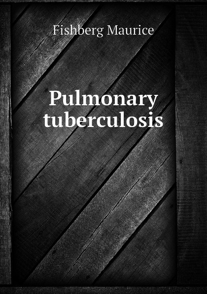 Fishberg Maurice Pulmonary tuberculosis недорго, оригинальная цена
