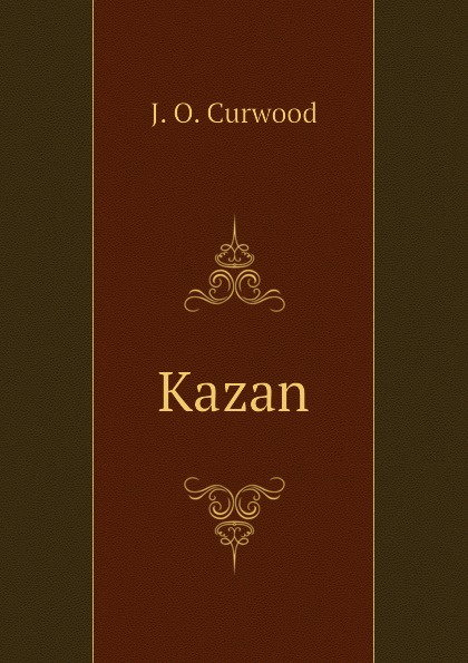 Curwood James Oliver Kazan james oliver curwood kazan