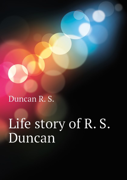 Duncan R. S. Life story of R. S. Duncan duncan k foley adam s fallacy