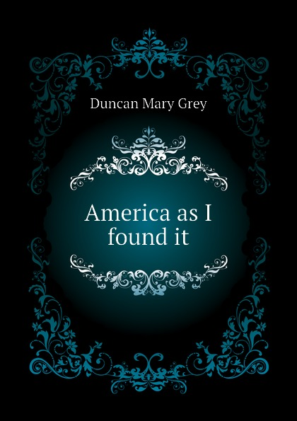 Duncan Mary Grey America as I found it цена и фото