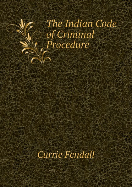 Фото - Currie Fendall The Indian Code of Criminal Procedure рюкзак code code co073bwbyzk6