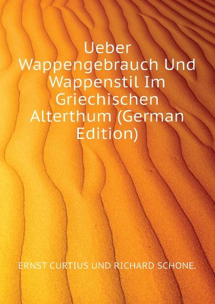 Curtius Ernst Ueber Wappengebrauch Und Wappenstil Im Griechischen Alterthum (German Edition) curtius ernst inscriptiones atticae nuper repertae duodecim latin edition