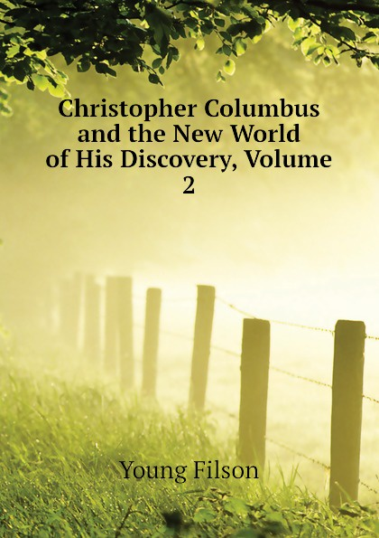 Young Filson Christopher Columbus and the New World of His Discovery, Volume 2