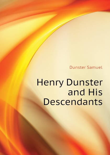 Dunster Samuel Henry Dunster and His Descendants samuel orcutt henry tomlison and his descendants in america