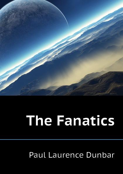 Dunbar Paul Laurence The Fanatics fake fanatics