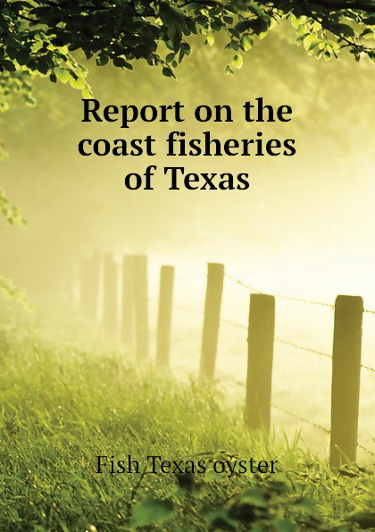 Fish Texas oyster Report on the coast fisheries of Texas c c meigs report on texas alkali lakes 1922