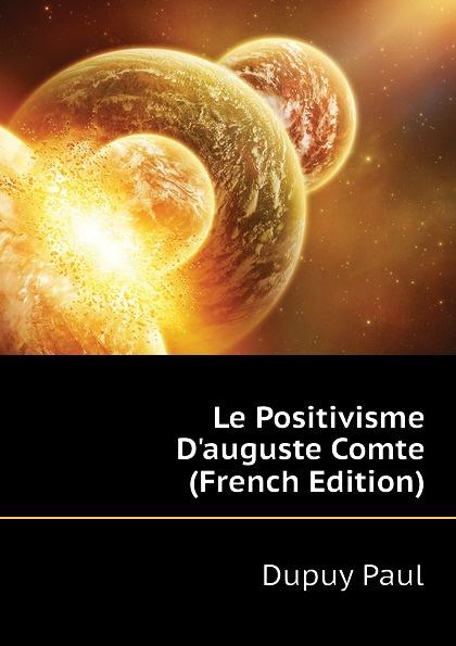 Фото - Dupuy Paul Le Positivisme D.auguste Comte (French Edition) jean paul gaultier le male