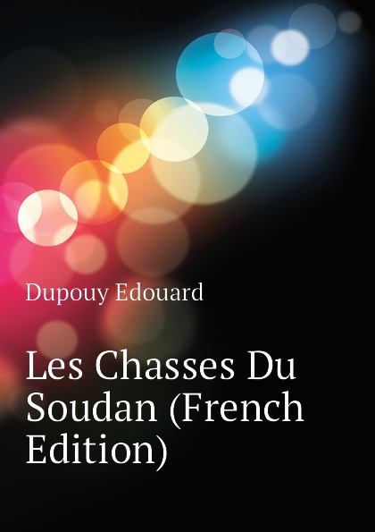 Dupouy Edouard Les Chasses Du Soudan (French Edition) alexandre dupouy erotic photography