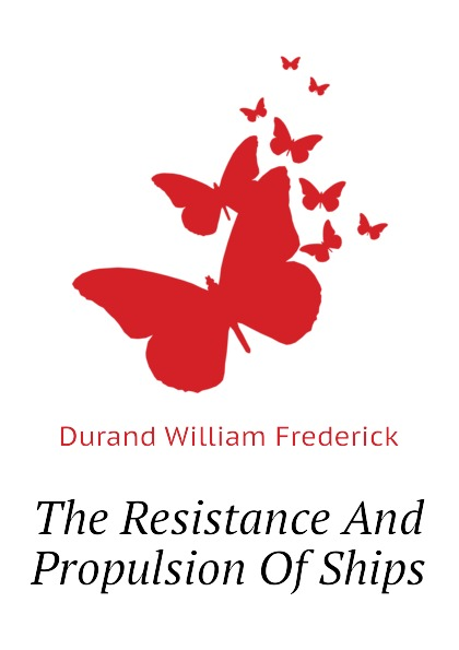Durand William Frederick The Resistance And Propulsion Of Ships