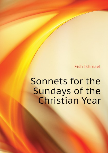 Fish Ishmael Sonnets for the Sundays of the Christian Year