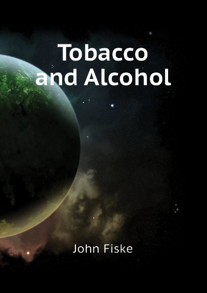 John Fiske Tobacco and Alcohol fiske john tobacco and alcohol