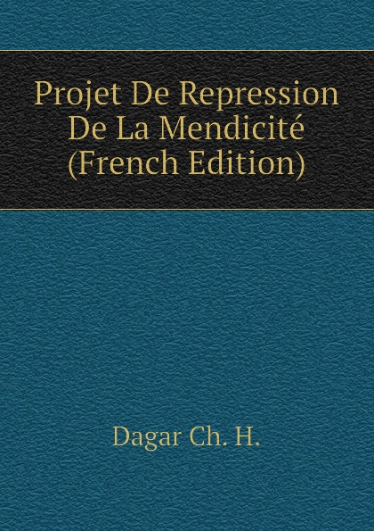 Projet De Repression De La Mendicite (French Edition)