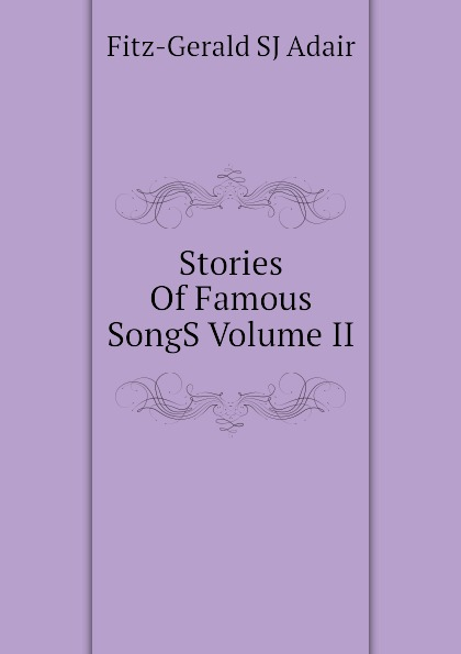 Fitz-Gerald SJ Adair Stories Of Famous SongS Volume II fitz gerald shafto justin adair the zankiwank and the bletherwitch an original fantastic fairy extravaganza