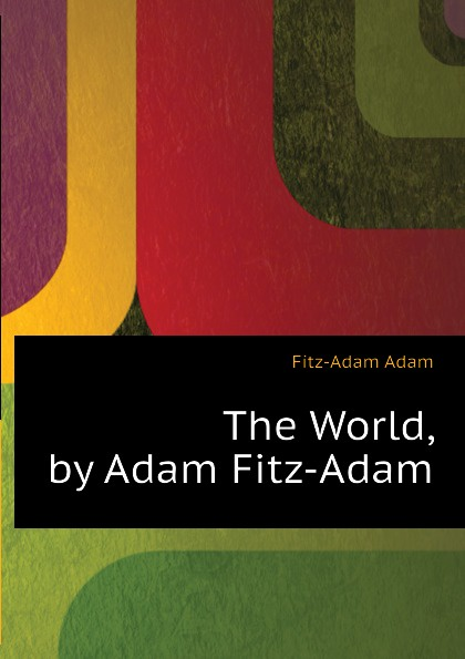 Fitz-Adam Adam The World, by Adam Fitz-Adam adam fitz adam the world vol 4