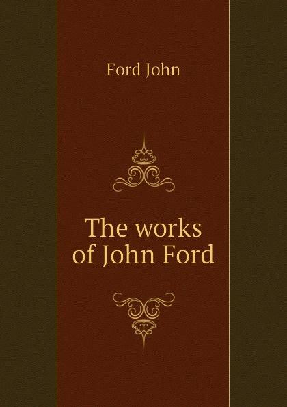 John Ford The works of John Ford