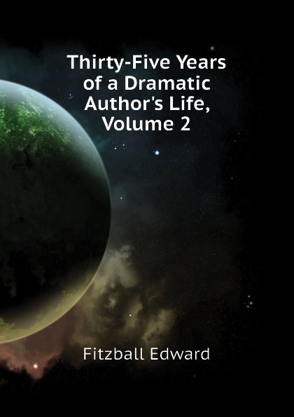Thirty-Five Years of a Dramatic Author.s Life, Volume 2