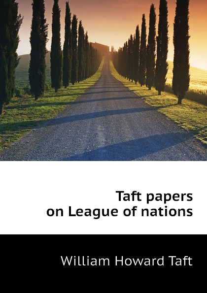 William H. Taft Taft papers on League of nations taft william nelson on secret service