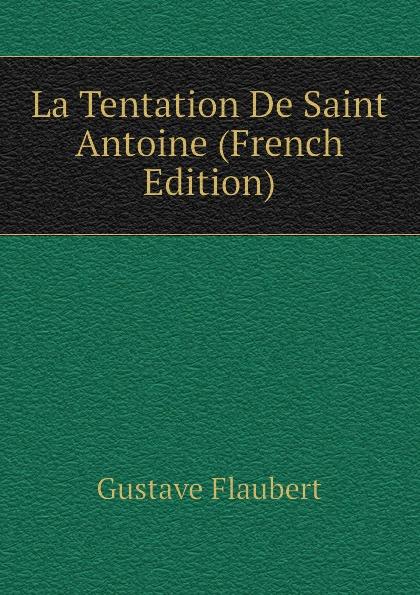 Flaubert Gustave La Tentation De Saint Antoine (French Edition) nina la tentation