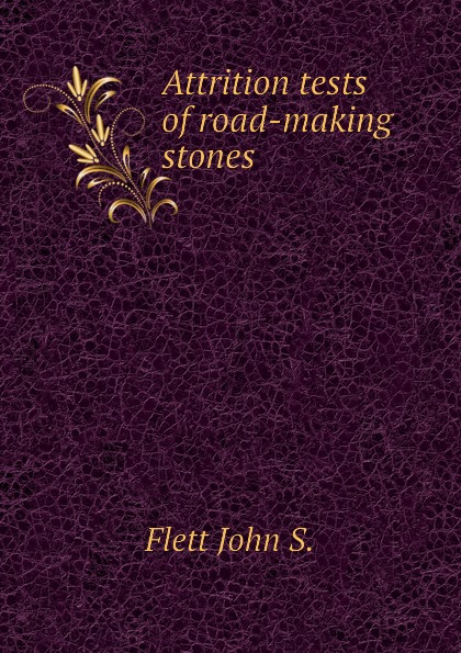 Flett John S. Attrition tests of road-making stones