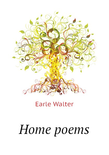 Earle Walter Home poems