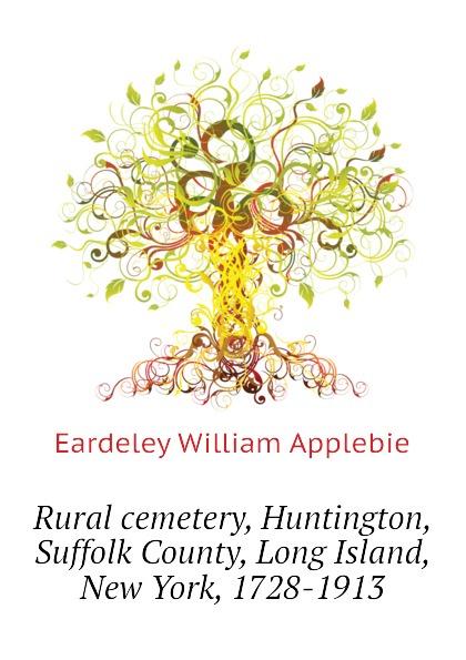 Eardeley William Applebie Rural cemetery, Huntington, Suffolk County, Long Island, New York, 1728-1913
