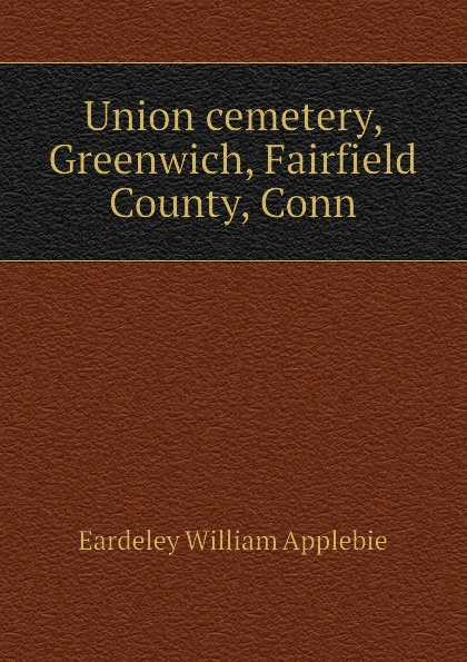Eardeley William Applebie Union cemetery, Greenwich, Fairfield County, Conn