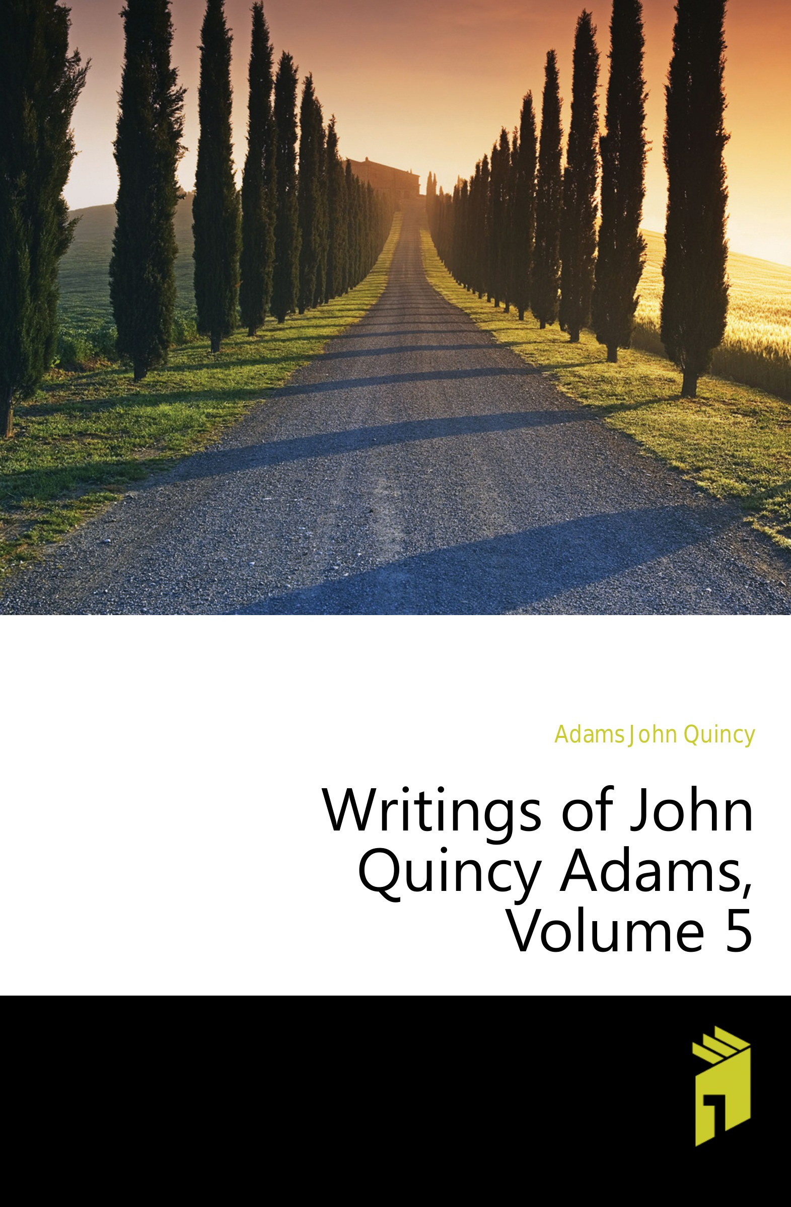Adams John Quincy Writings of John Quincy Adams, Volume 5 adams john quincy ex president john quincy adams in pittsburgh in 1843