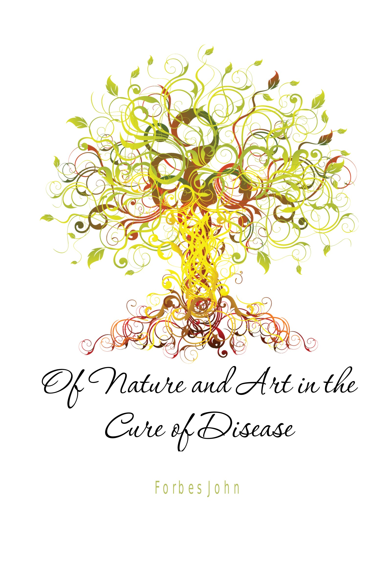 Forbes John Of Nature and Art in the Cure of Disease nature cure