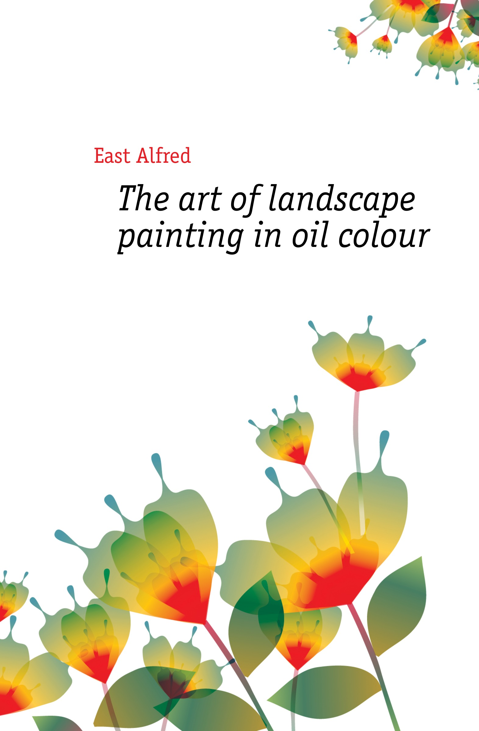 East Alfred The art of landscape painting in oil colour oil painting floral wall art tapestry