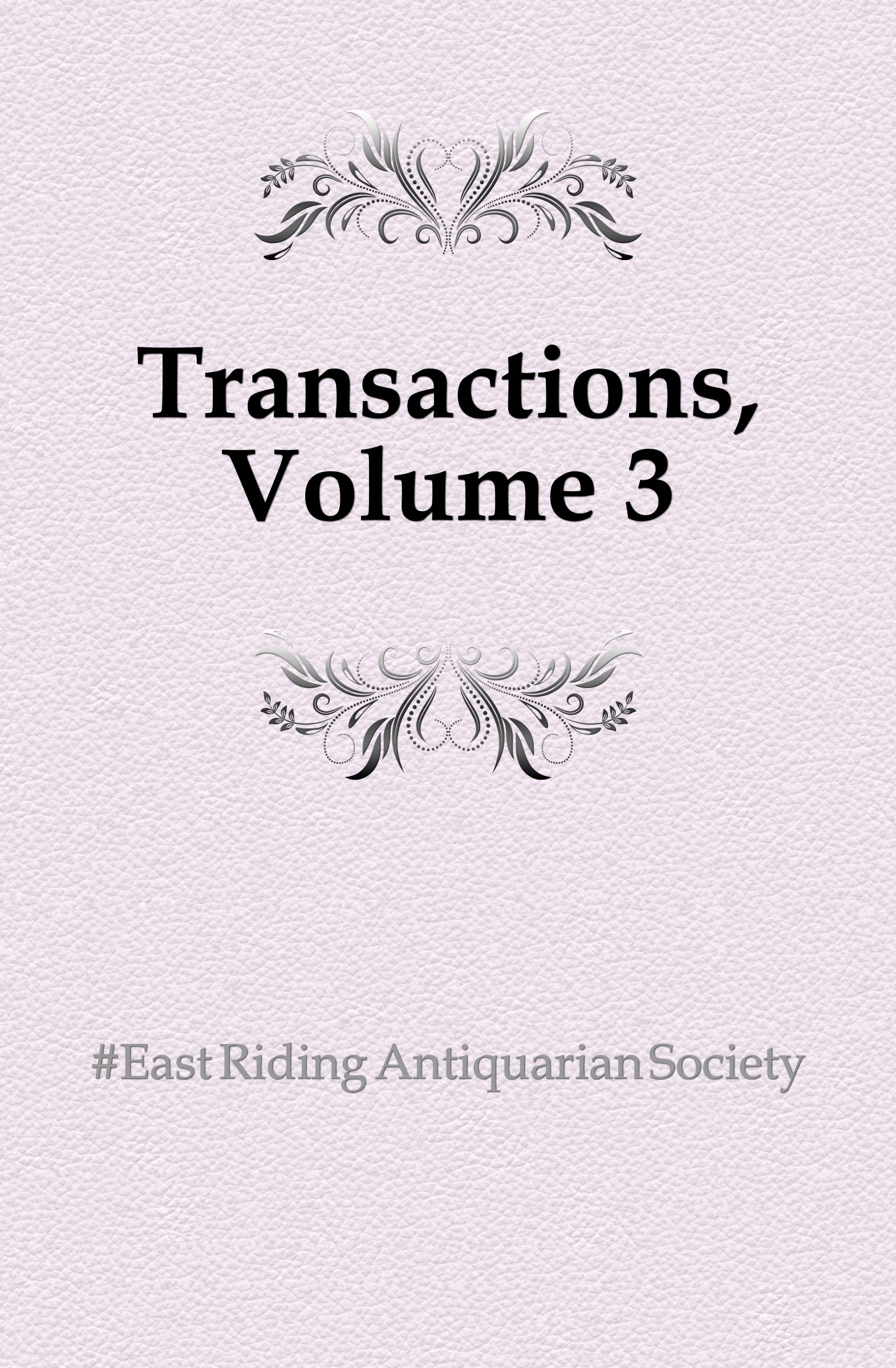 East Riding Antiquarian Society Transactions, Volume 3