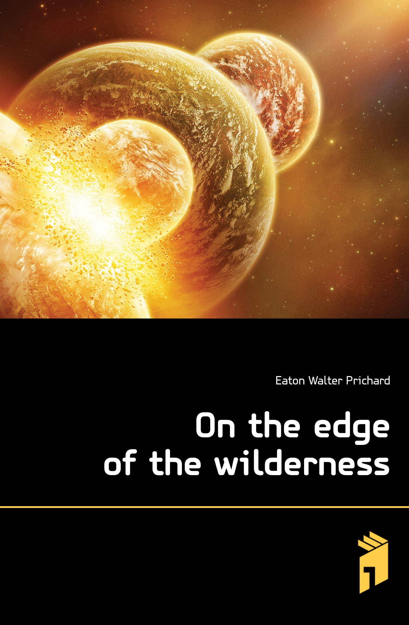 Eaton Walter Prichard On the edge of the wilderness