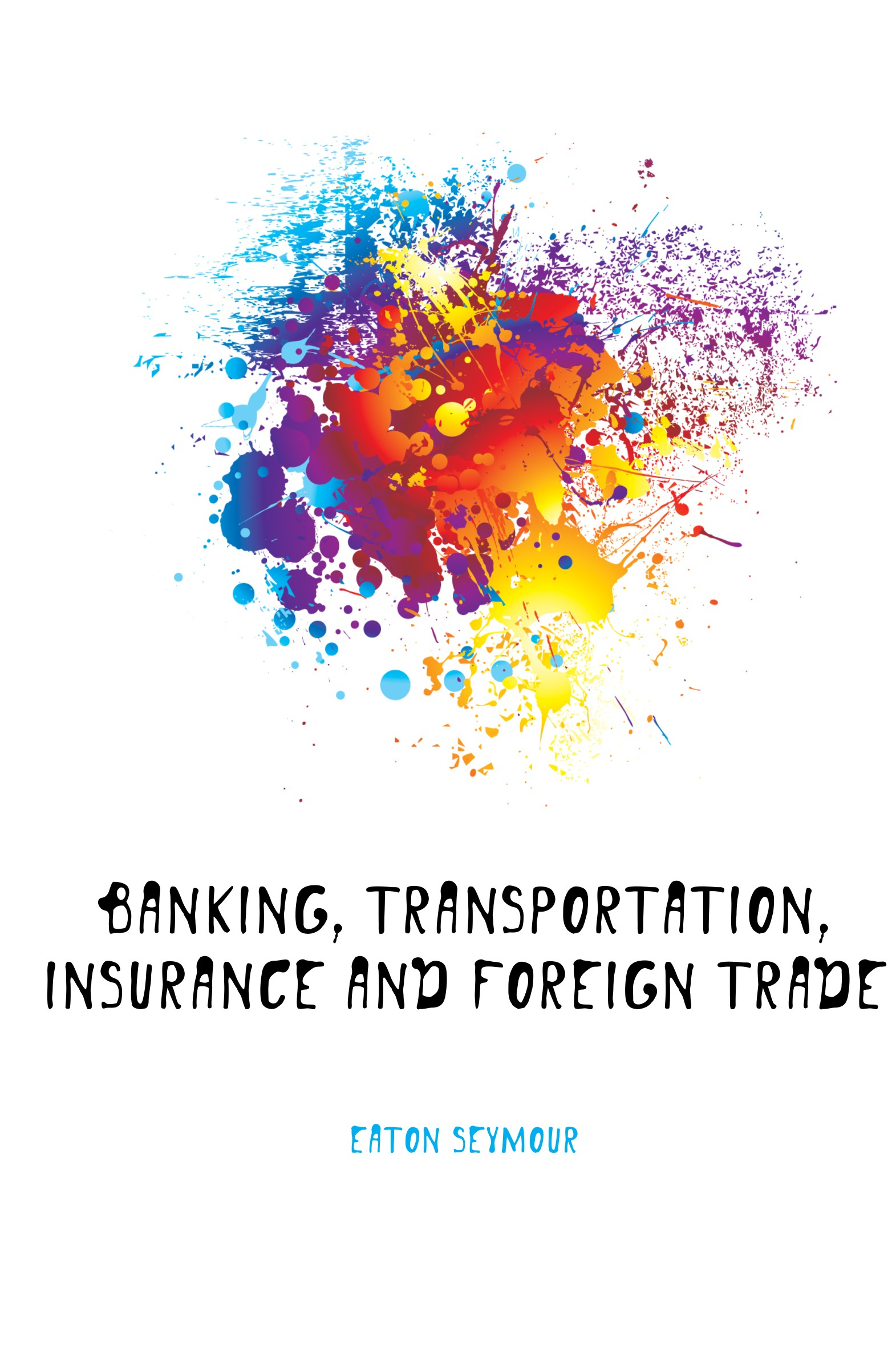 Eaton Seymour Banking, Transportation, Insurance and Foreign Trade british banking