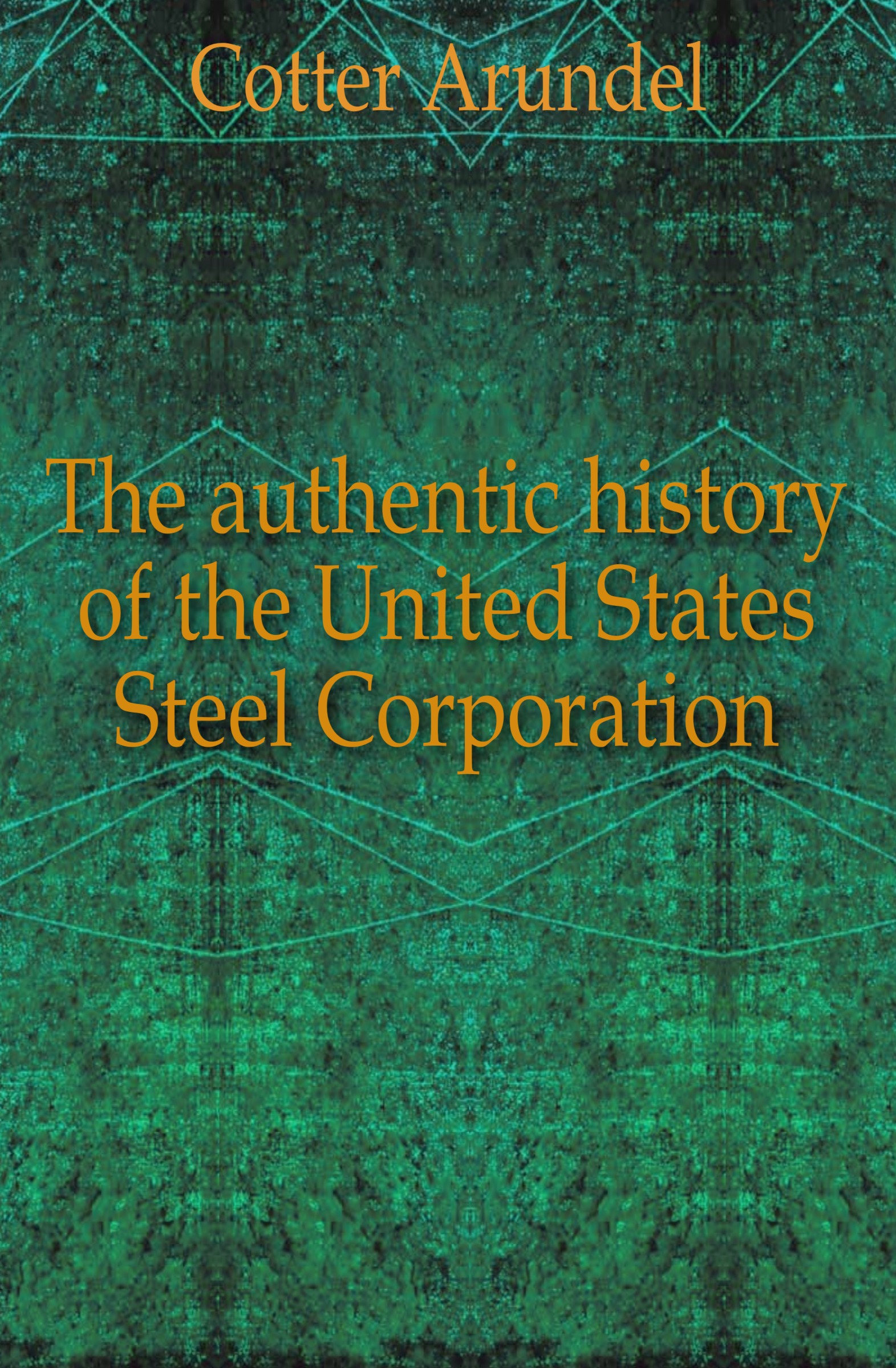 Cotter Arundel The authentic history of the United States Steel Corporation [zob] the united states bussmann 170m3815 200a 690v fuse original authentic