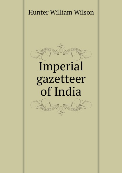 Hunter William Wilson Imperial gazetteer of India hunter william wilson the imperial gazetteer of india volume 3