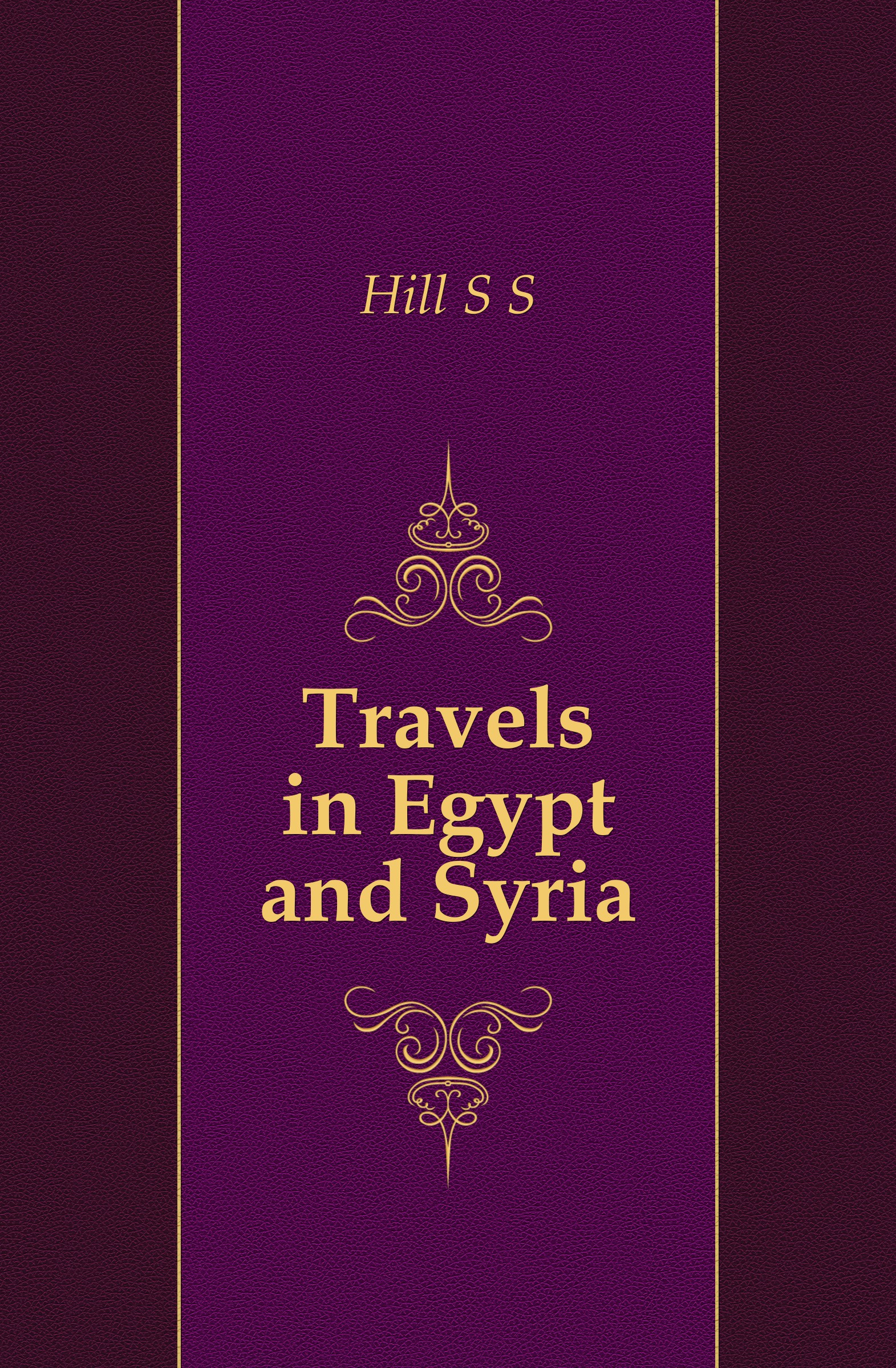 лучшая цена S.S. Hill Travels in Egypt and Syria