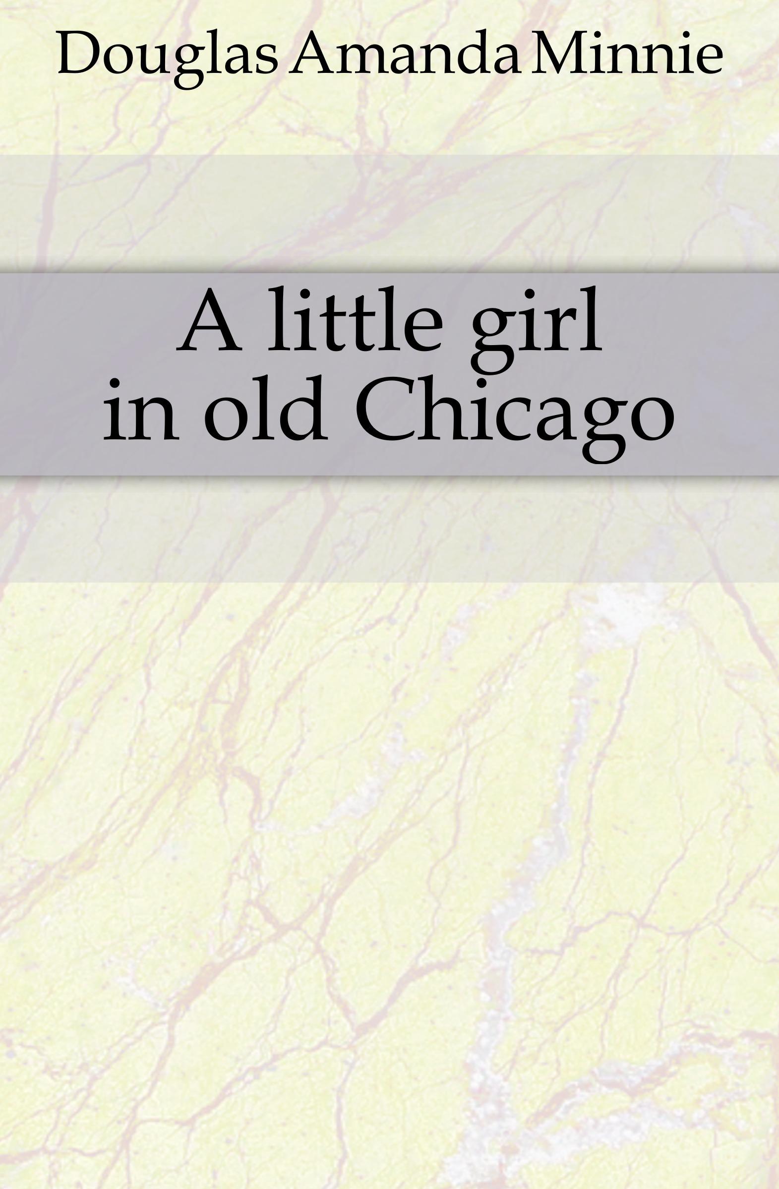 Amanda Minnie Douglas A little girl in old Chicago douglas amanda m a little girl in old san francisco