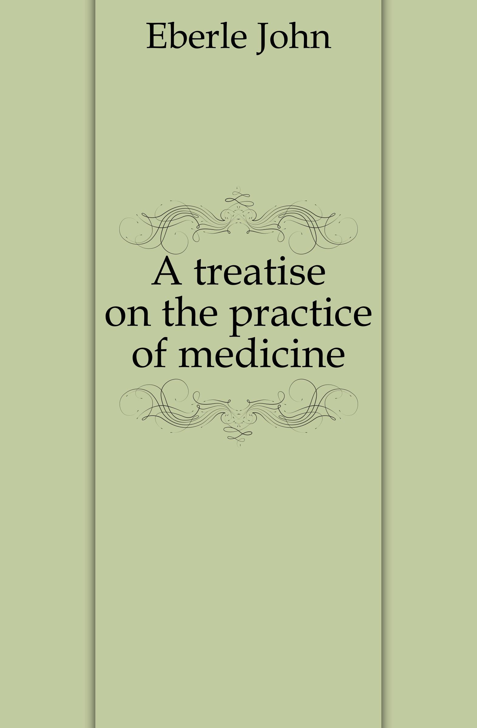 Eberle John A treatise on the practice of medicine edwin r maxson a treatise on the practice of medicine