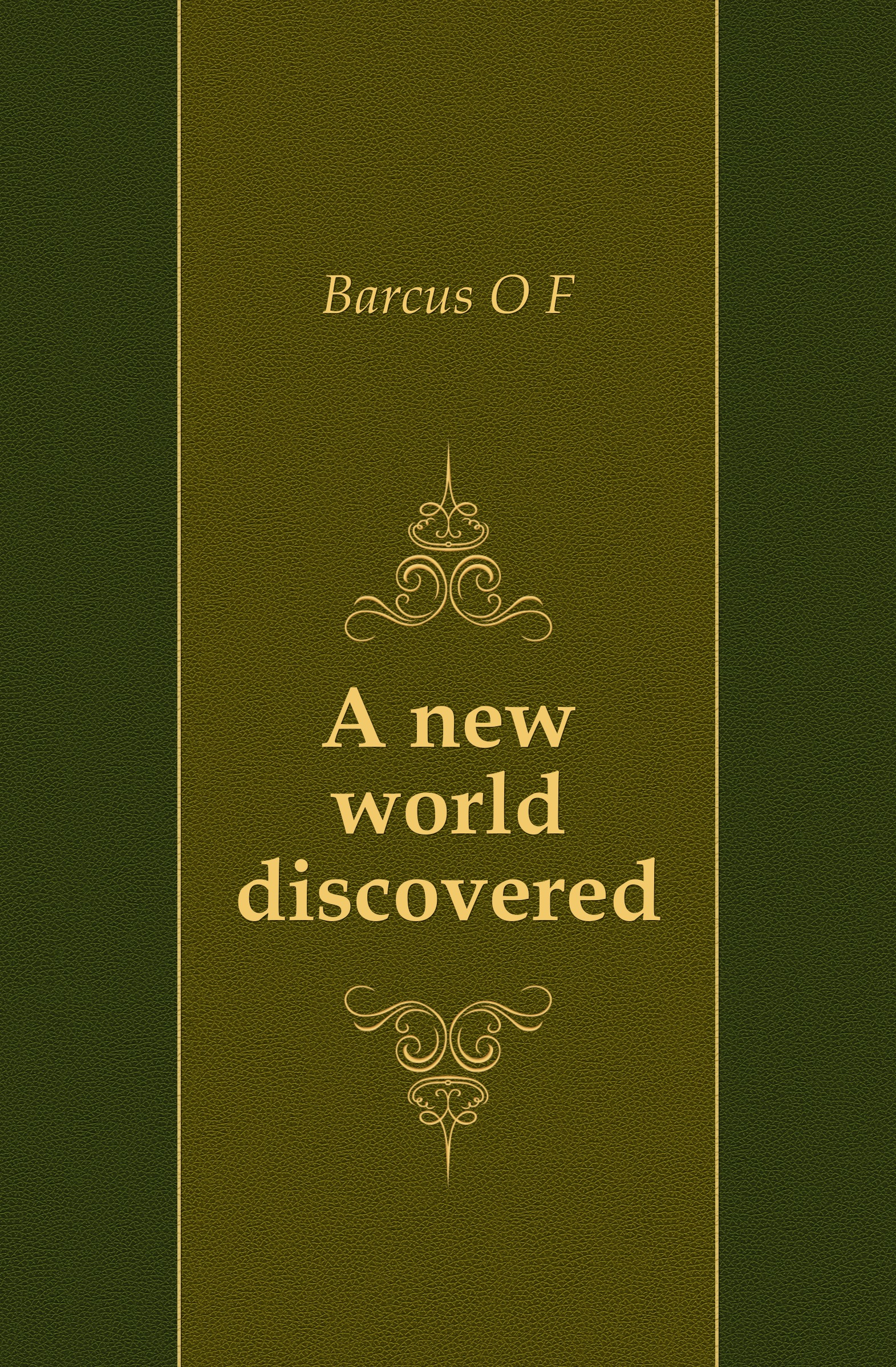 O. F. Barcus A new world discovered