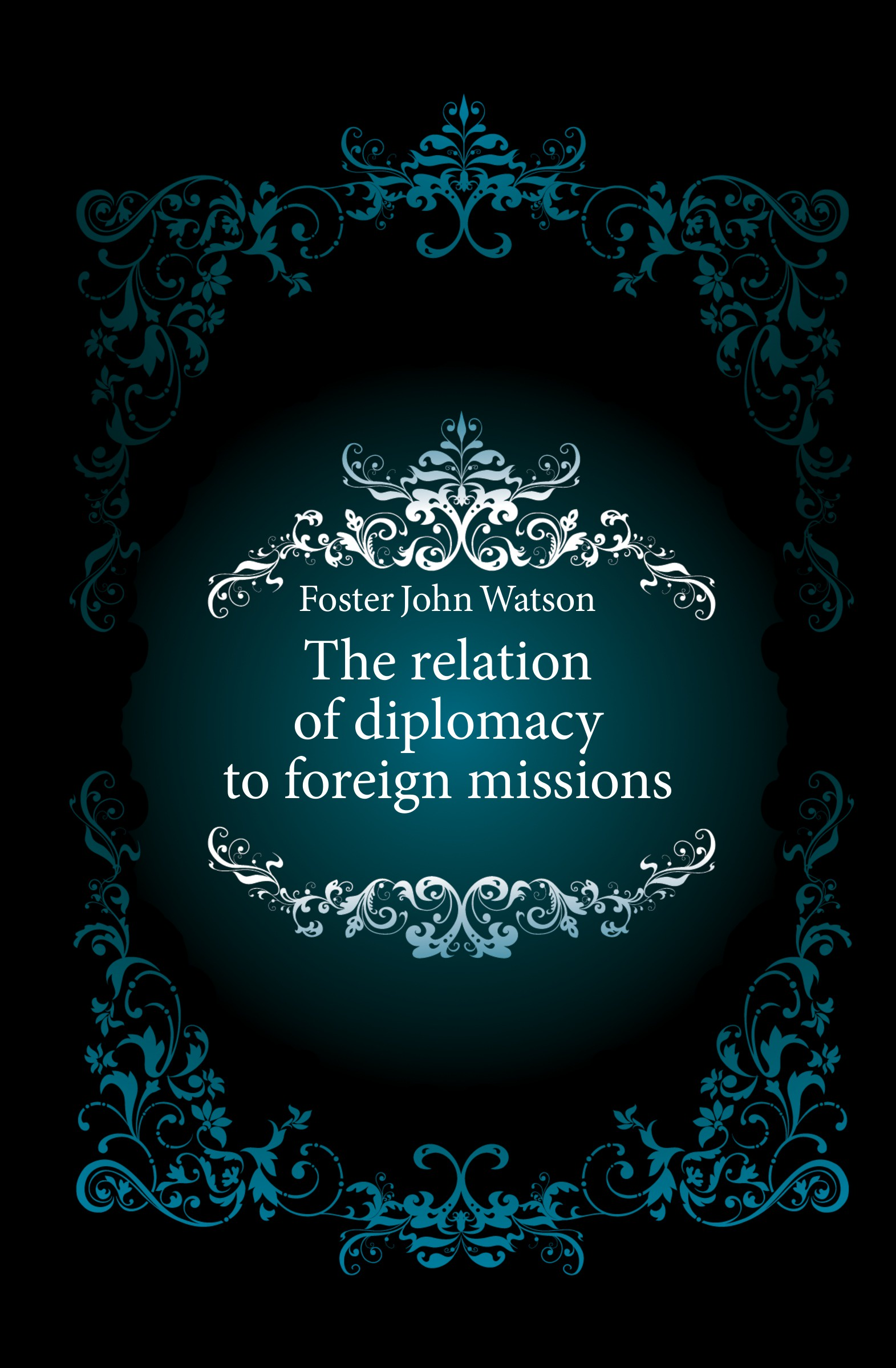 Фото - John Watson Foster The relation of diplomacy to foreign missions проводной и dect телефон foreign products vtech ds6671 3