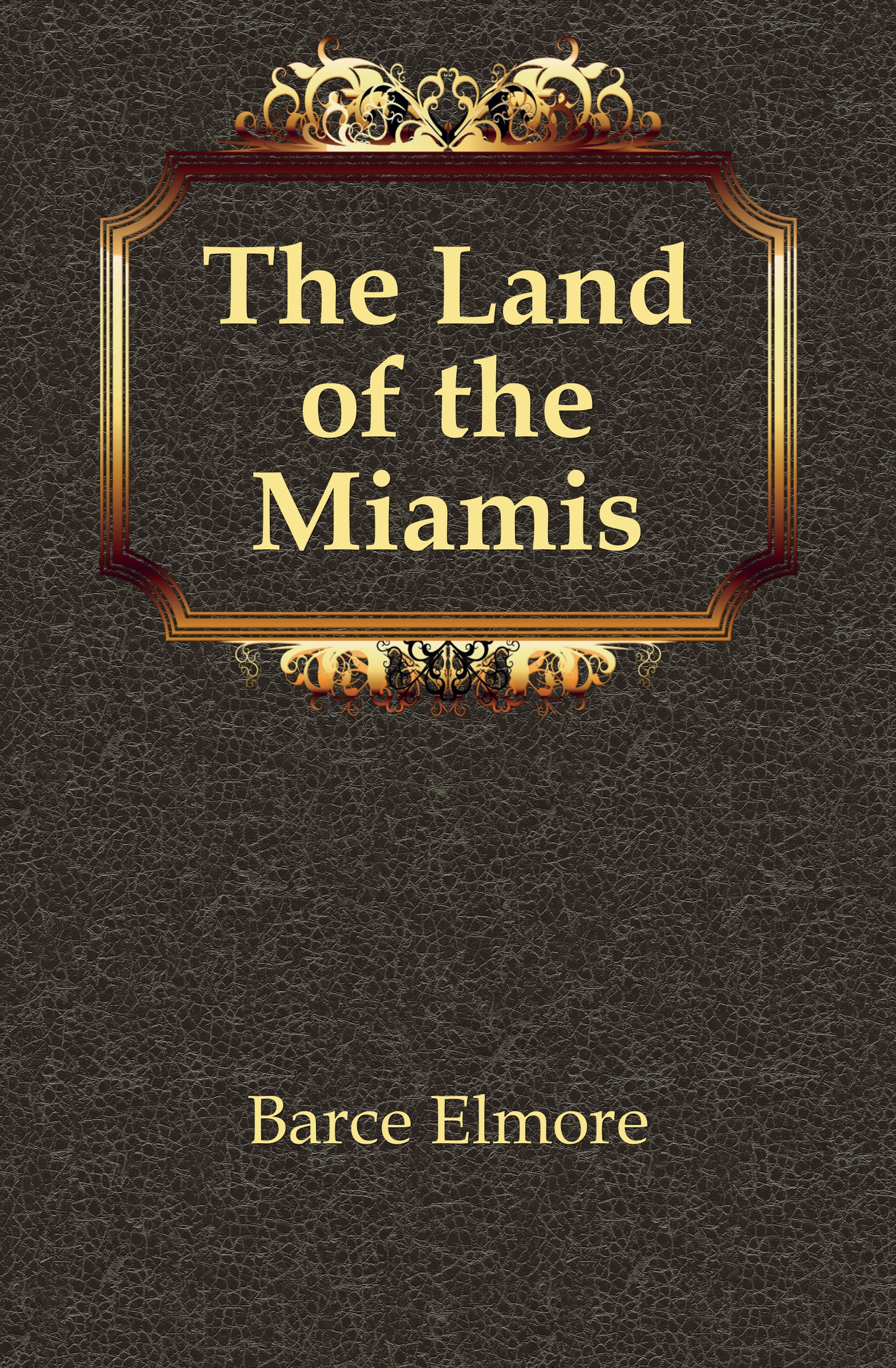 Barce Elmore The Land of the Miamis цена