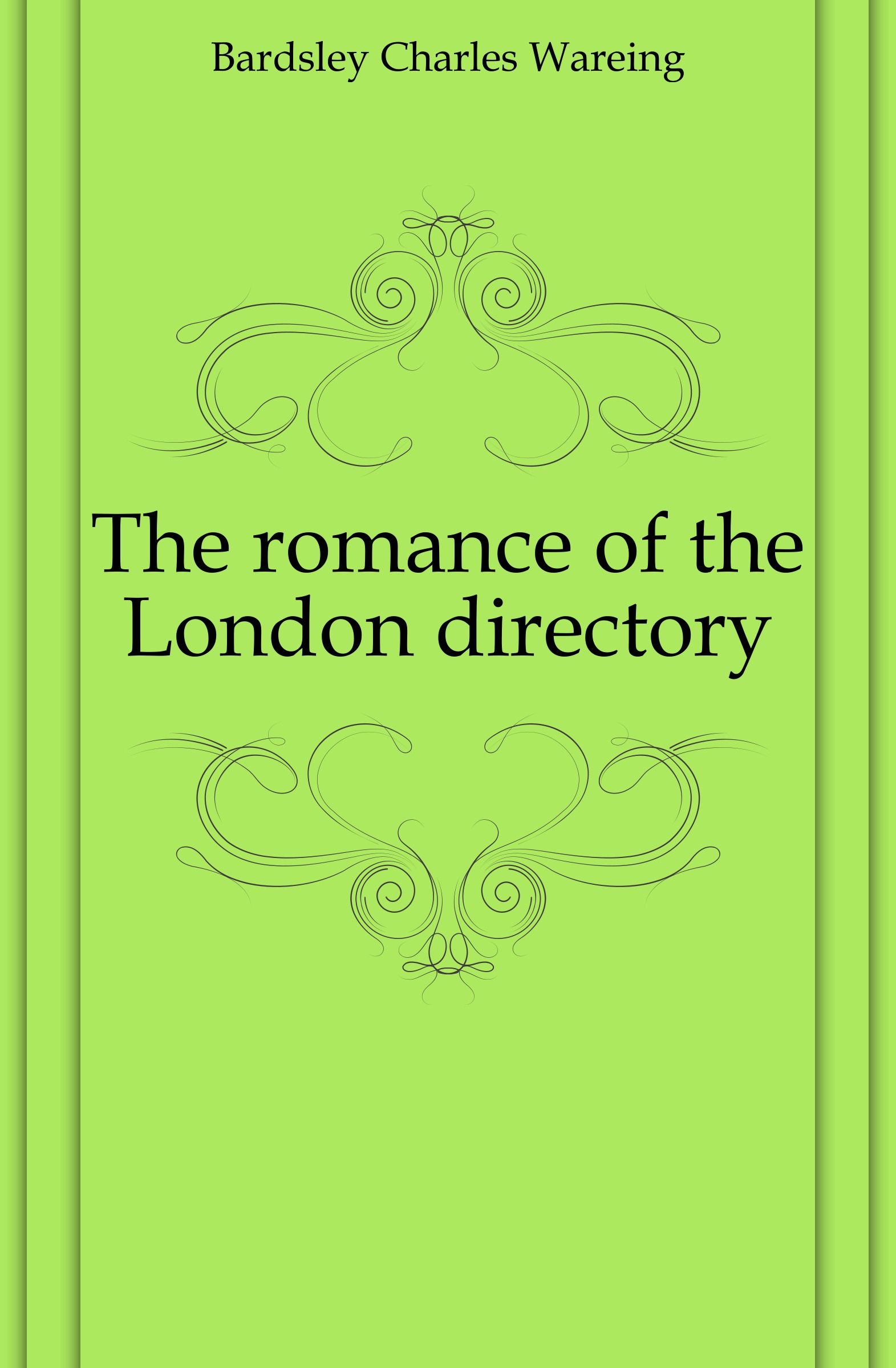 Bardsley Charles Wareing The romance of the London directory the london directory