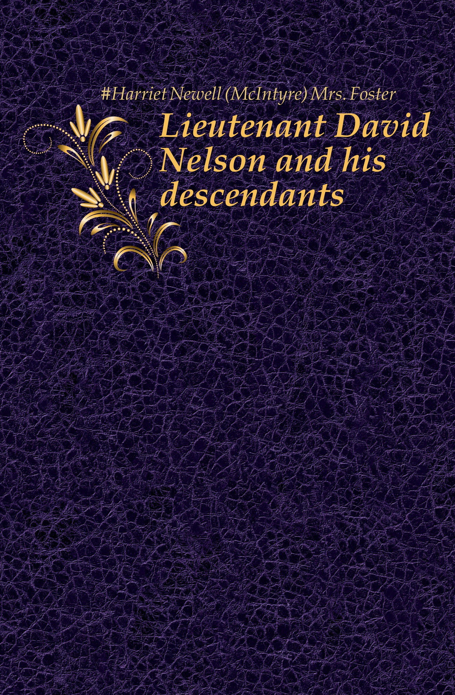 Harriet Newell Foster Lieutenant David Nelson and his descendants harriet newell foster lieutenant david nelson and his descendants