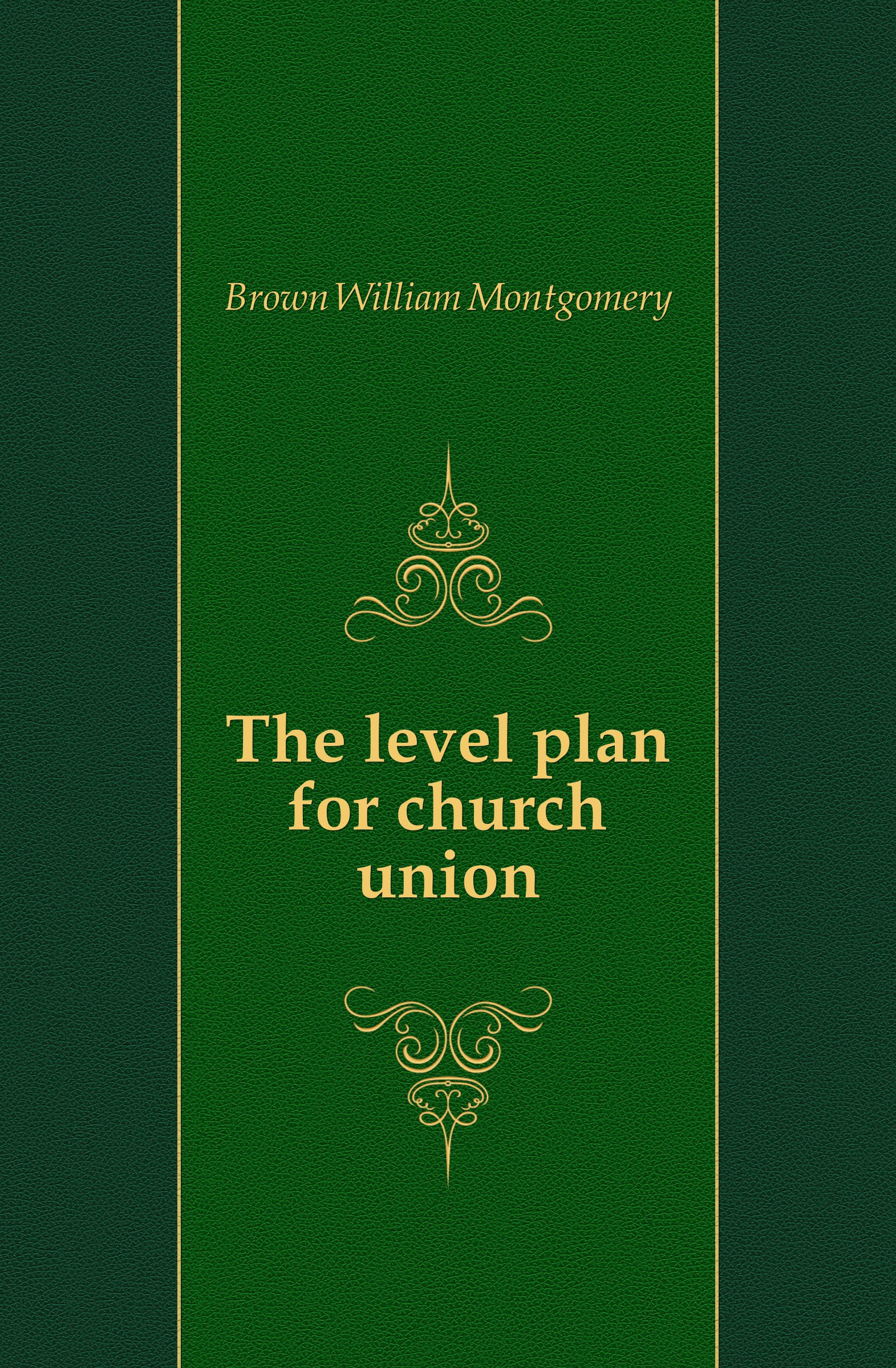 Brown William Montgomery The level plan for church union brown william montgomery communism and christianism