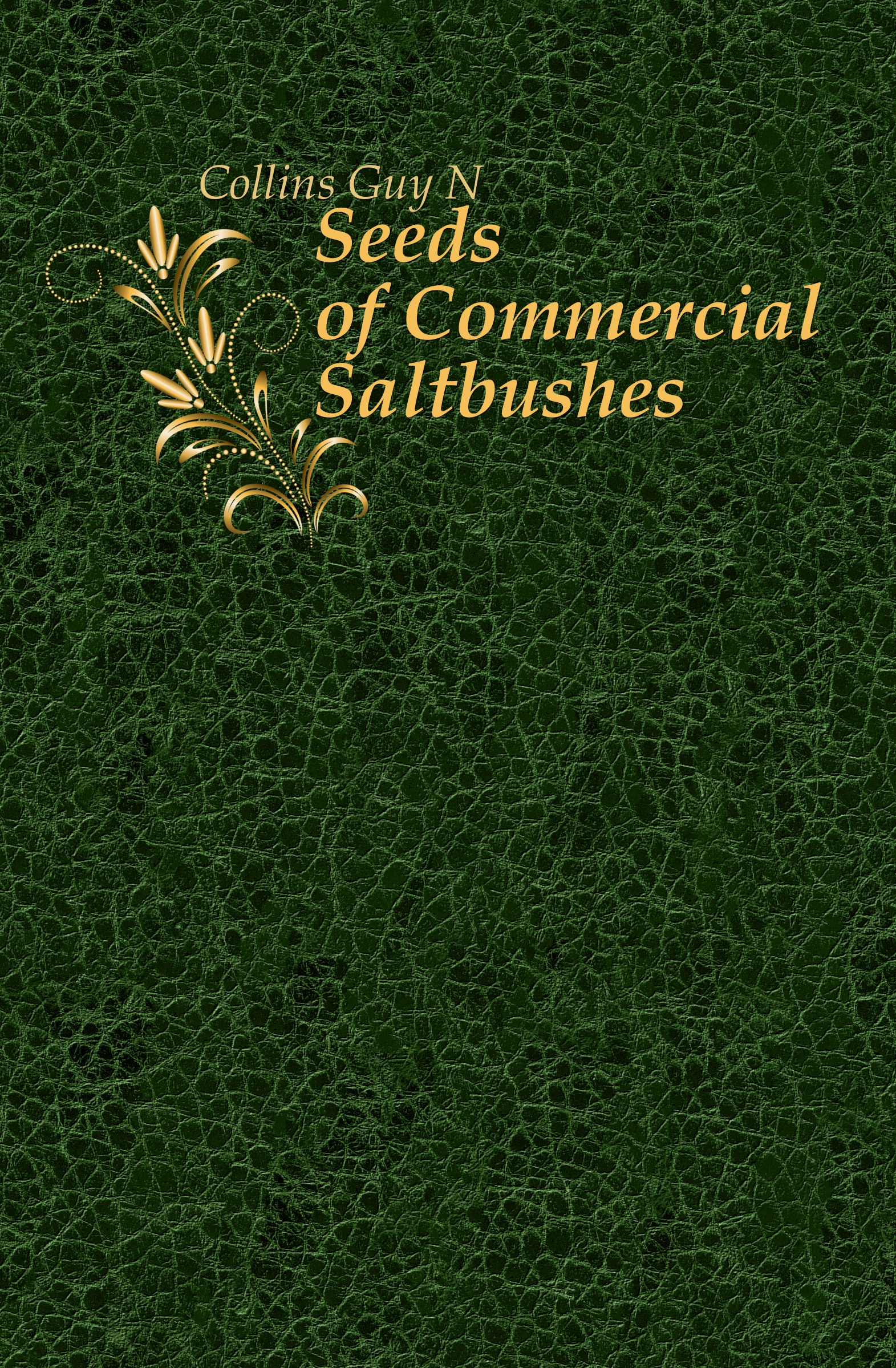 Guy N. Collins Seeds of Commercial Saltbushes