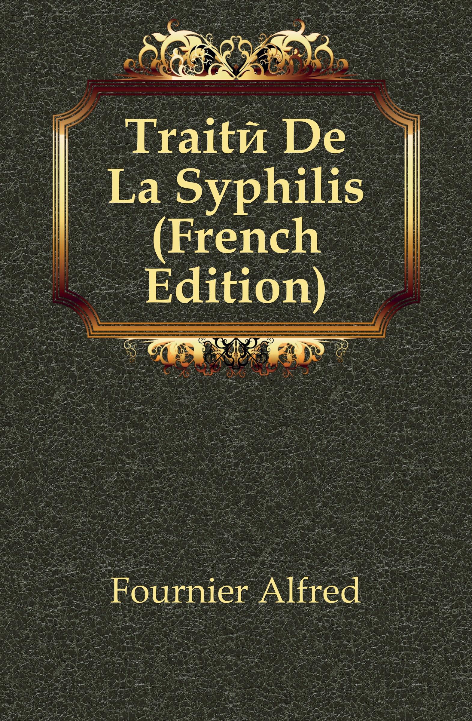 Fournier Alfred Traite De La Syphilis (French Edition) henri fournier traite de la typographie classic reprint